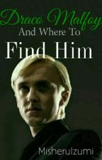 Draco Malfoy and Where To Find Him »Drarry« [HIATUS] by Jayde_Jang