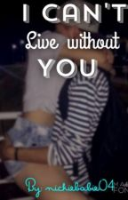 I Can't Live Without You by nickiebabie04