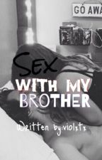 Sex with my brother(One Shot) by violxtx