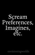 Scream Preferences, Imagines, etc. by envisioningworlds