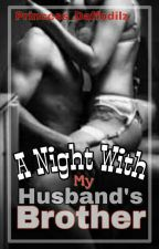 A Night With My Husband's Brother  by Princess_Daffodilz04