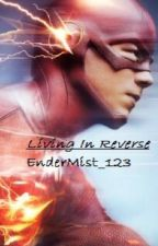 Living in Reverse [The Flash Fanfic] by ValeryMock