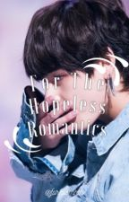 For The Hopeless Romantics | K.T.H by forevsmnth