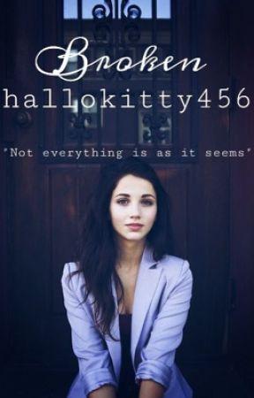 Broken by hallokitty456