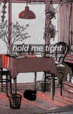 hold me tight ; y.m by -firstlxve