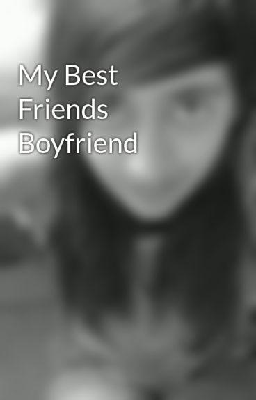 My Best Friends Boyfriend by AyeshaGoesRawrrr96