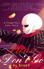 """""""Please don't go..."""" [FlowerfellSans X Reader] by LovelyPan15"""
