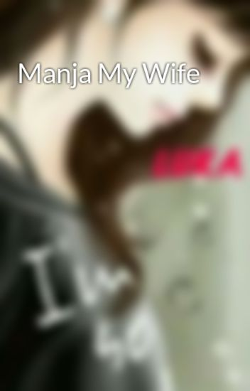 Manja My Wife