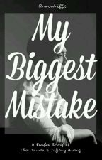 My Biggest Mistake by RTWontiffi