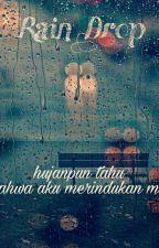 Rain Drop (Hujanpun Tahu Bahwa Aku Merindukanmu) by dwiayuf_