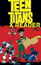 Teen Titans X Reader! by SuperGothDemon