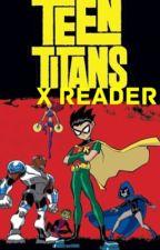 Teen Titans X Reader! by SuperGothDemon