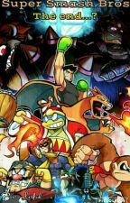 Super Smash Bros: The end...? | [OCs] by lajusticia4xd
