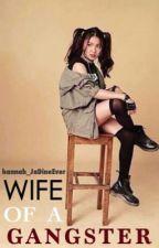 Wife of a Gangster (TBYD & NTBG Trilogy) by hannashiiii