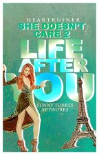 Life After You (She Doesn't Care II) by heartruiner