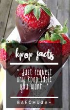 Kpop Facts You Should Know! by baehorseok_sugar