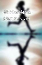 42 kilomètres pour survivre  by 42kmpoursurvivre