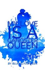 My Love is a Gangster Queen(LOVE GAME) by Blue09_yoshkeen