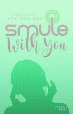 Smule With You by Ayriana_Ren