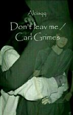 Don' t leave me // Carl Grimes  by Alciaqq