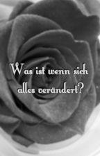 Was ist wenn sich alles verändert ? by Onlx_you