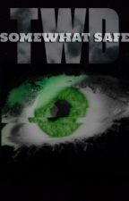 Somewhat Safe (The Walking Dead Fanfic) by Cej_Dippa