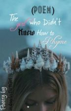 The Girl Who Didn't Knew how to Rhyme (Poems) by -OutOfStyles-
