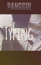 Typing... by anggul
