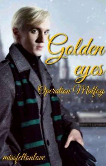 Golden eyes- Operation Malfoy