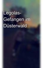 Legolas- Gefangen im Düsterwald by Schattengirly