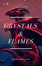 Crystals & Flames ( Sequel To Claws & Arms ) by xXFracture11Xx