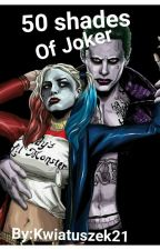 50 Shades Of Joker |Joker/Harley Quinn by kwiatuszek21