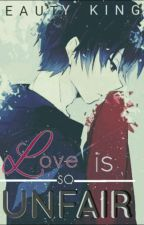 Love Is So Unfair. by BeautyyKingg