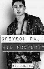 GREYSON RAJ: His Property (On-Hold) by Myjimenez