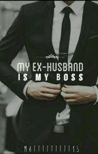 MY EX HUSBAND IS MY BOSS? by maZar__1415