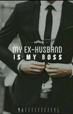 MY EX HUSBAND IS MY BOSS? by the_Pretty_101