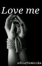 Love Me by Schizofremiczka