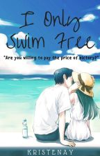 I Only Swim Free {Haru x Reader} by kristenay