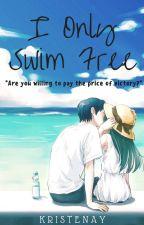I Only Swim Free {Haru x Reader} by kristenay