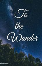 to the wonder by xbrooksxdrugs
