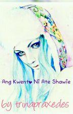 ANG KWENTO NI SHAWIE by palioto123