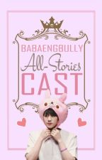 My All-Stories Cast by babaengbully