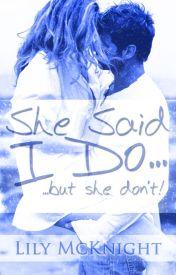 She Said I Do (But She Don't) by laigo004