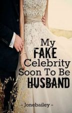 My Fake Celebrity Soon To Be Husband by XOJayB