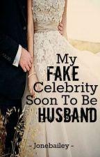 My Fake Celebrity Soon To Be Husband by XOJayB