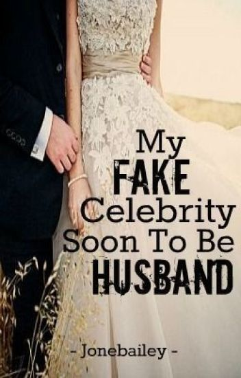 My Fake Celebrity Soon To Be Husband
