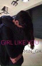 GIRL LIKE YOU by min_gha