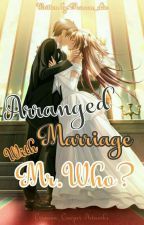 Arranged Marriage With Mr.Who? (On-going) by maroon_skie