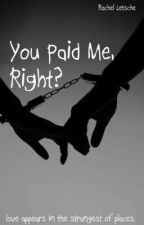 You Paid Me, Right? by rachelmarie2564