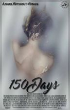 150 Days by AngelWithout-Wings